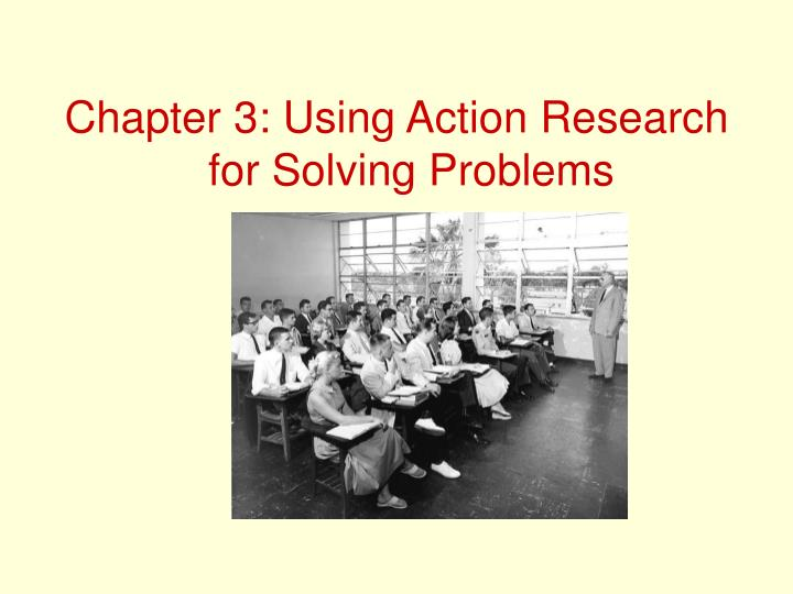 Chapter 3: Using Action Research for Solving Problems