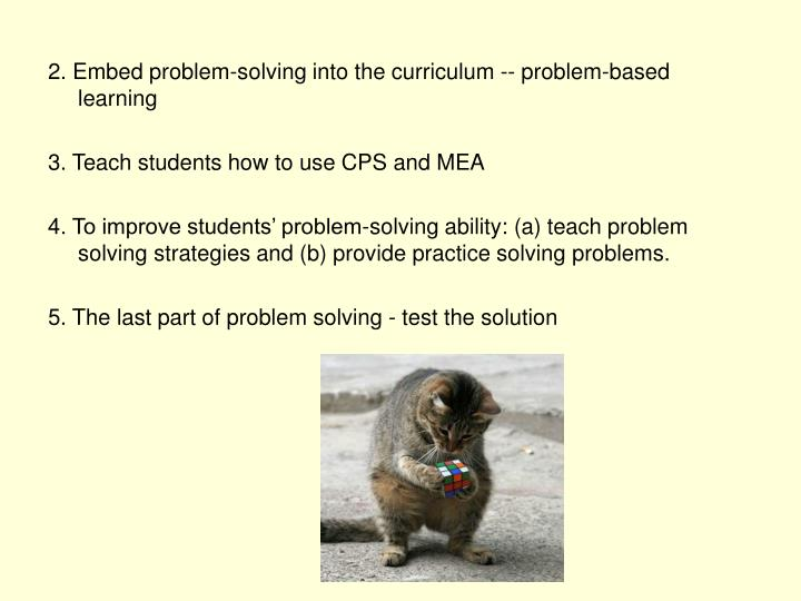 2. Embed problem-solving into the curriculum -- problem-based learning