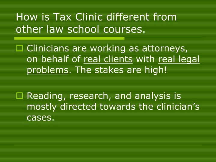 How is Tax Clinic different from other law school courses.