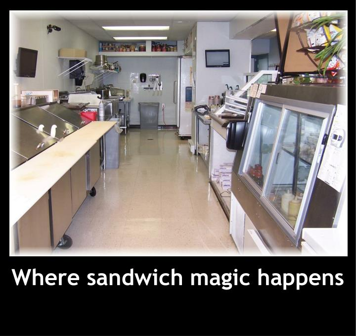 Where sandwich magic happens