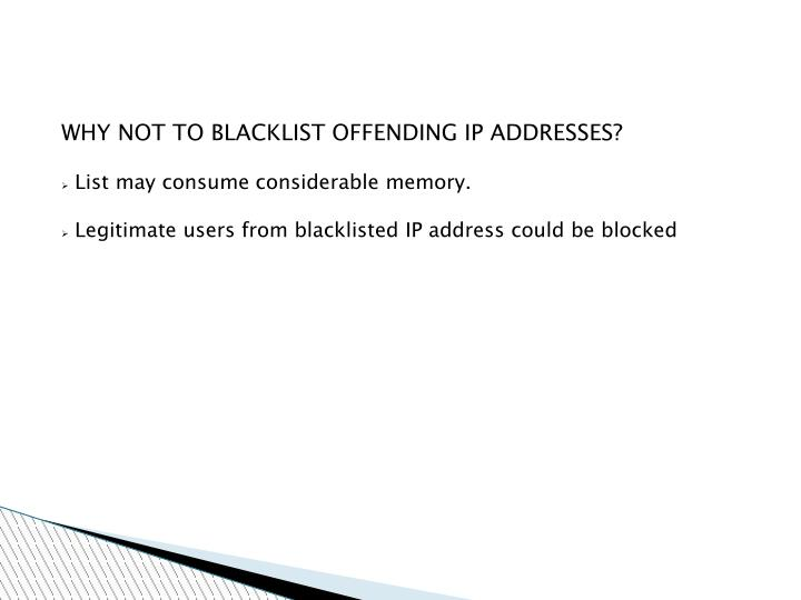 WHY NOT TO BLACKLIST OFFENDING IP ADDRESSES?