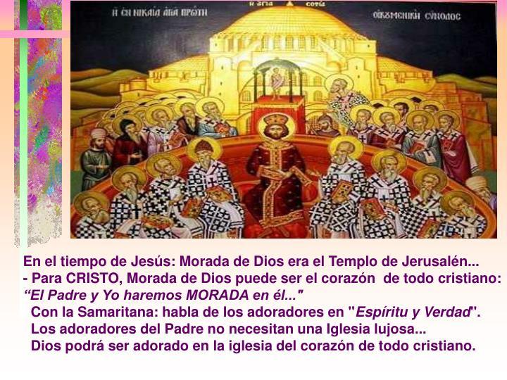 En el tiempo de Jesús: Morada de Dios era el Templo de Jerusalén...