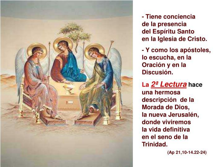 - Tiene conciencia                  de la presencia                    del Espíritu Santo                   en la Iglesia de Cristo.
