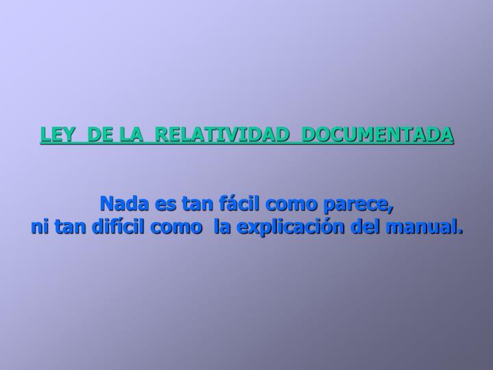 LEY  DE LA  RELATIVIDAD  DOCUMENTADA