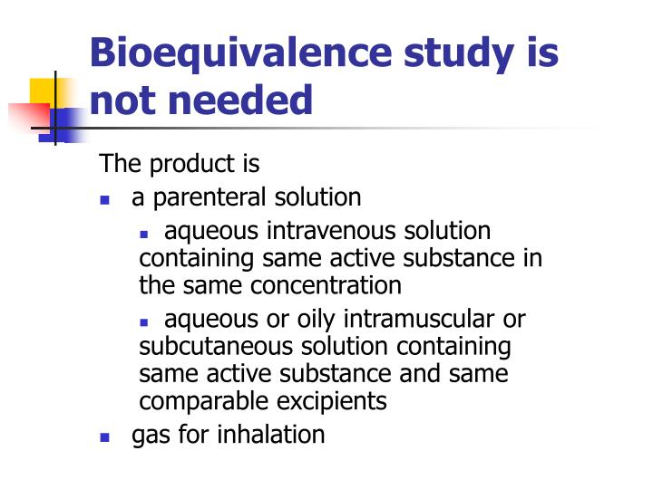 Bioequivalence study is not needed
