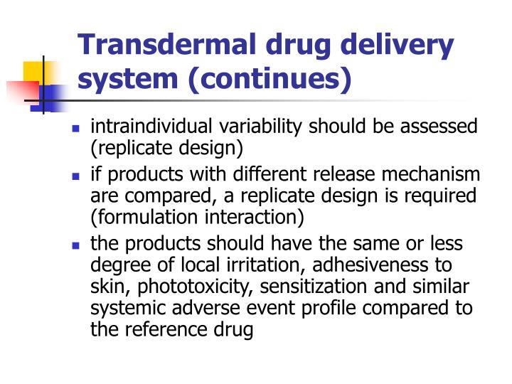 Transdermal drug delivery system (continues)
