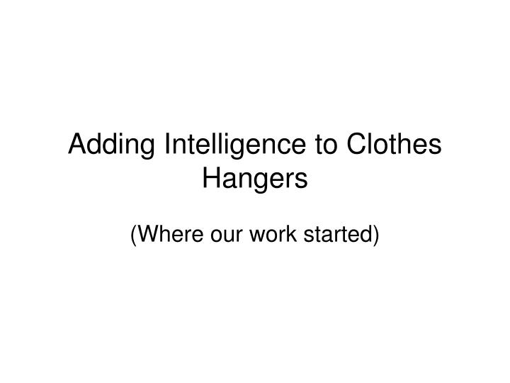 Adding Intelligence to Clothes Hangers