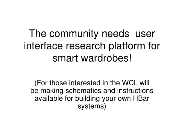 The community needs  user interface research platform for smart wardrobes!