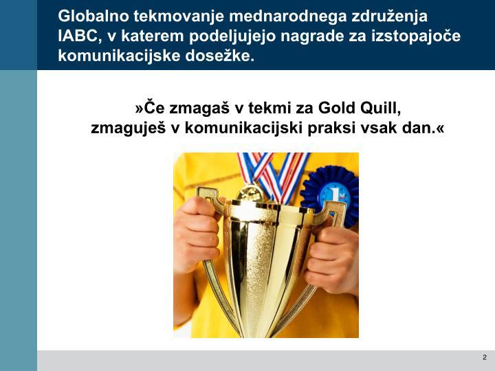 Globalno tekmovanje mednarodnega združenja IABC, v katerem podeljujejo nagrade za izstopajoče komunikacijske dosežke.