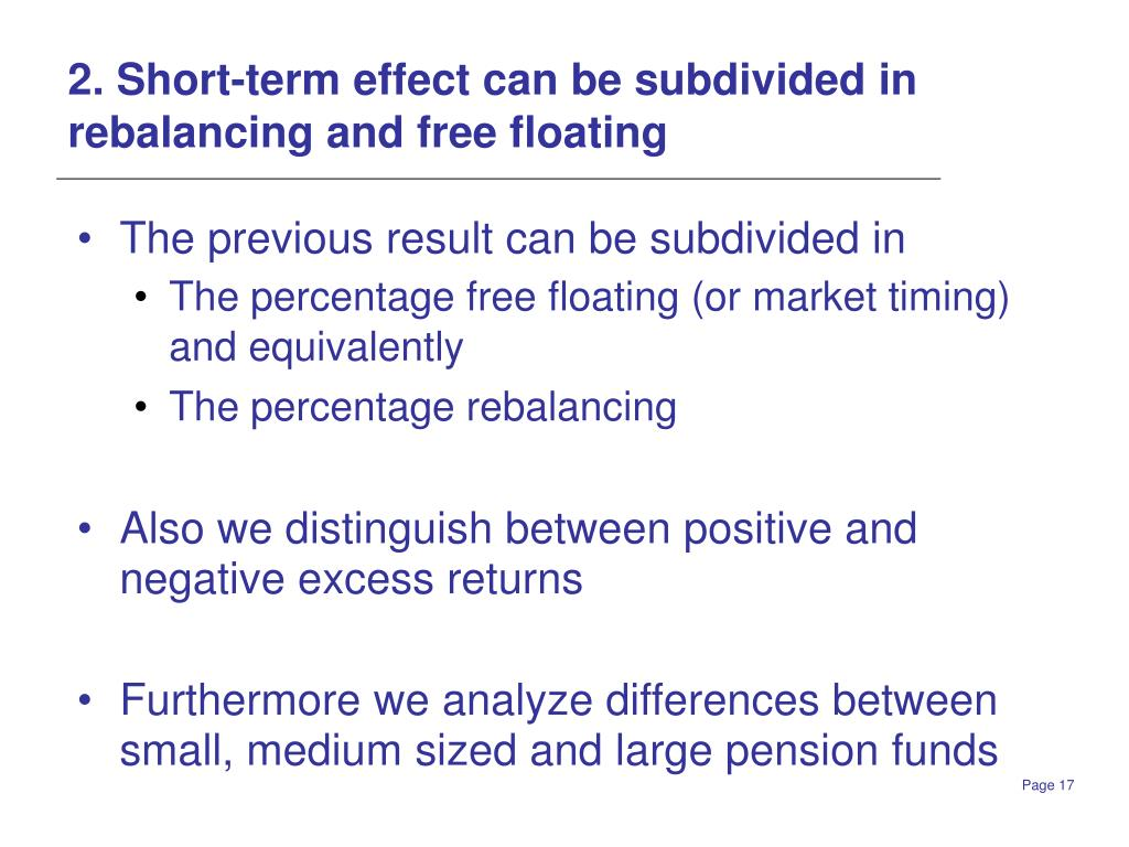 2. Short-term effect can be subdivided in rebalancing and free floating