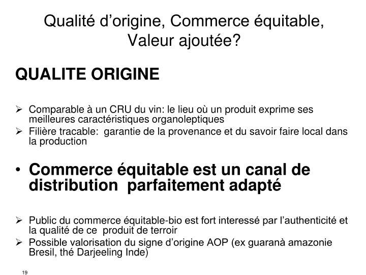 Qualité d'origine, Commerce équitable,  Valeur ajoutée?