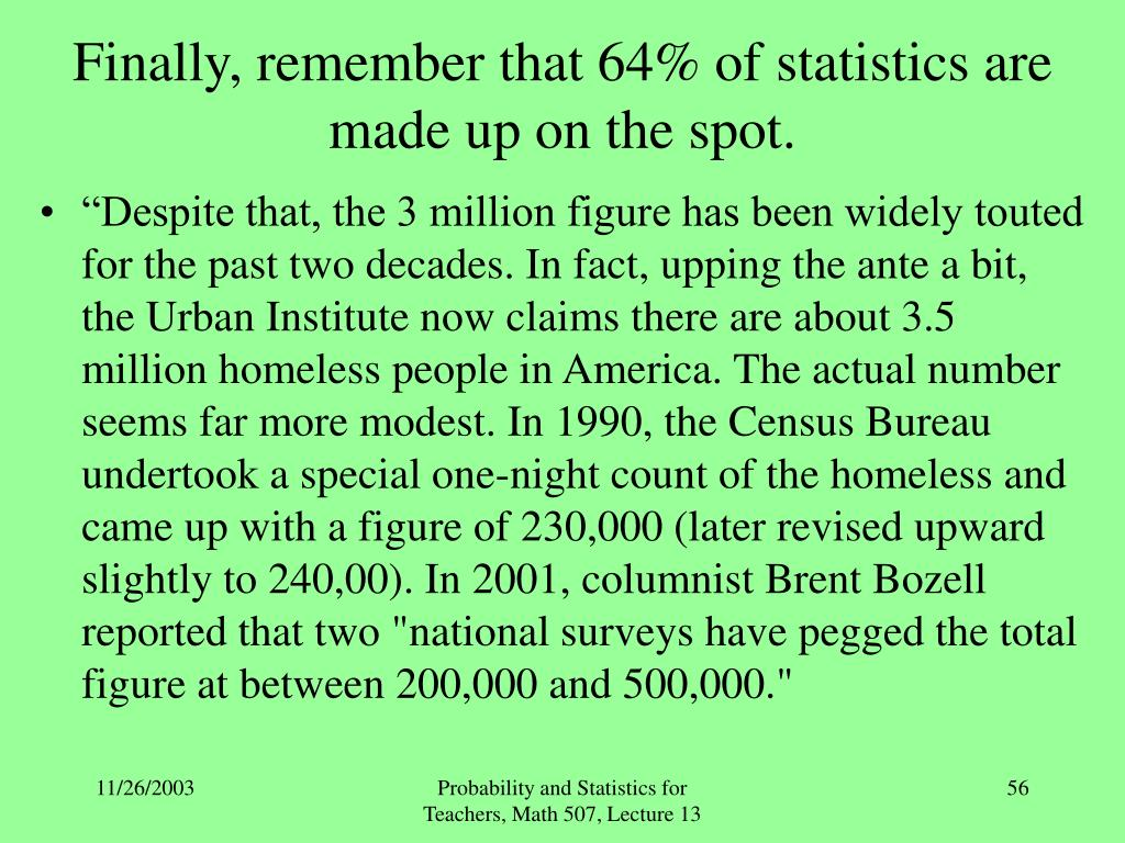 Finally, remember that 64% of statistics are made up on the spot.