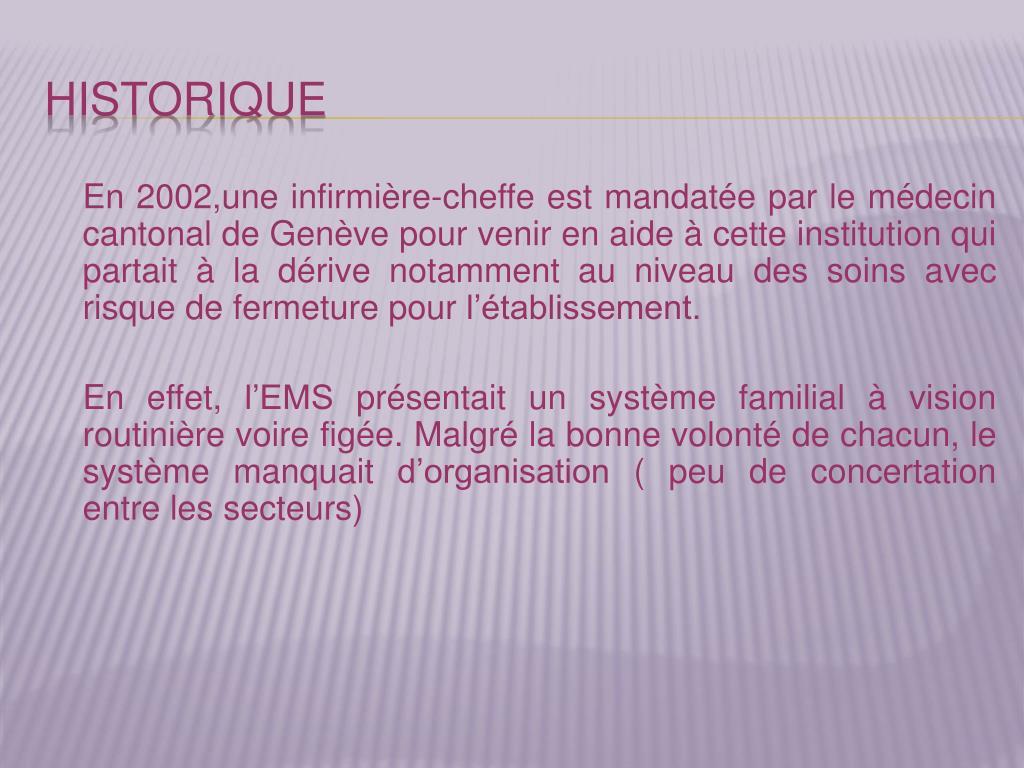 En 2002,une infirmière-cheffe est mandatée par le médecin cantonal de Genève pour venir en aide à cette institution qui partait à la dérive notamment au niveau des soins avec risque de fermeture pour l'établissement.