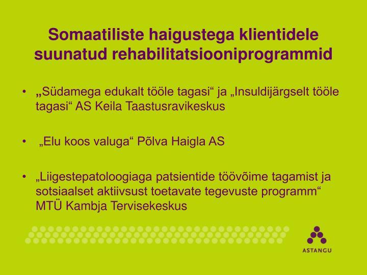 Somaatiliste haigustega klientidele suunatud rehabilitatsiooniprogrammid