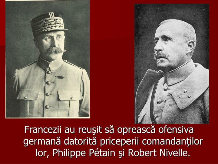 Francezii au reuşit să oprească ofensiva germană datorită priceperii comandanţilor lor, Philippe P
