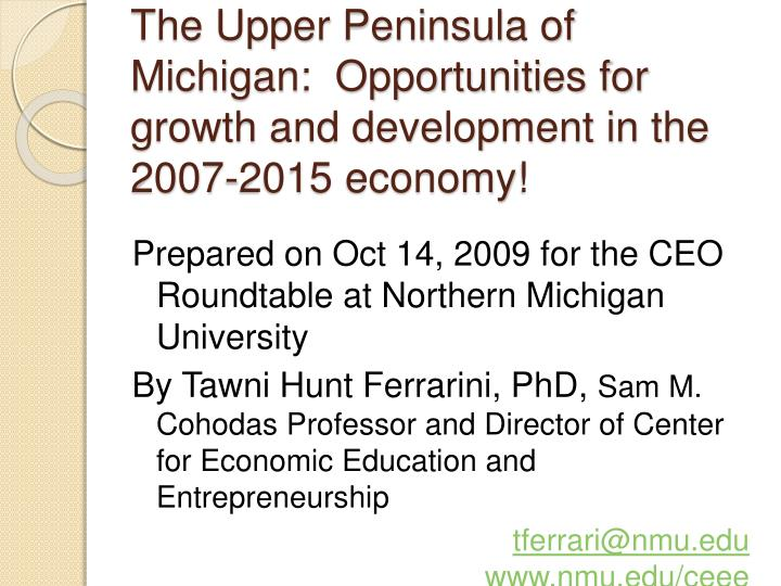 The Upper Peninsula of Michigan:  Opportunities for growth and development in the 2007-2015 economy!