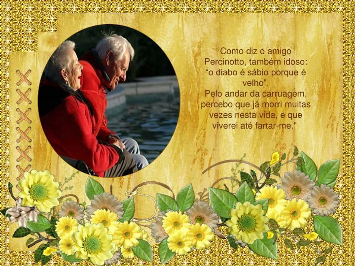 """Como diz o amigo Percinotto, também idoso: """"o diabo é sábio porque é velho""""."""