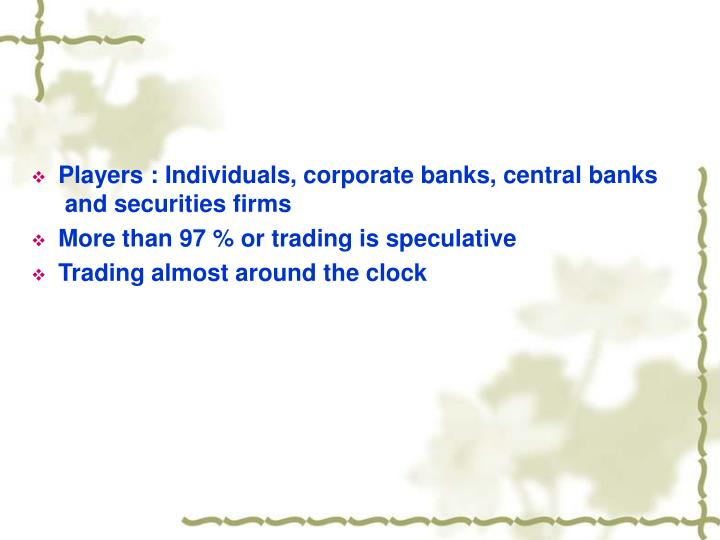 Players : Individuals, corporate banks, central banks
