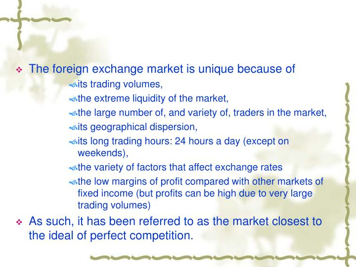 The foreign exchange market is unique because of