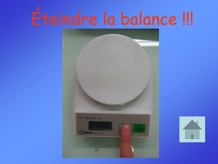 Éteindre la balance !!!