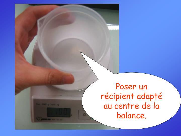 Poser un récipient adapté au centre de la balance.