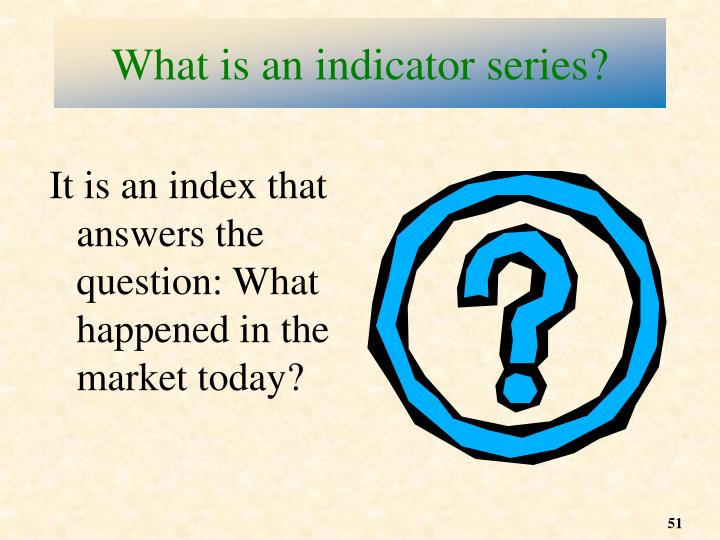 What is an indicator series?