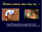 c hildren believe what they see