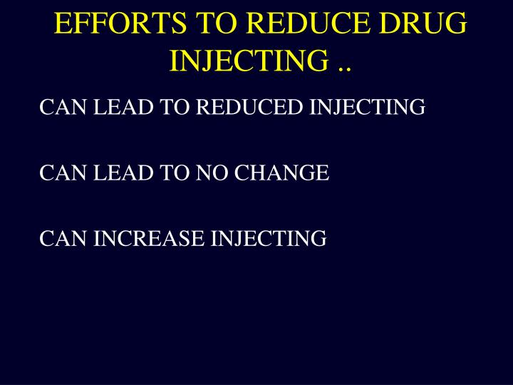 EFFORTS TO REDUCE DRUG INJECTING ..