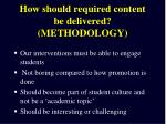how should required content be delivered methodology