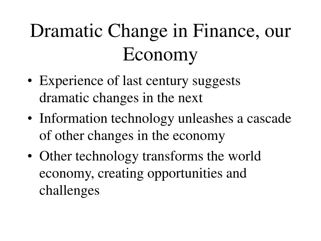 Dramatic Change in Finance, our Economy