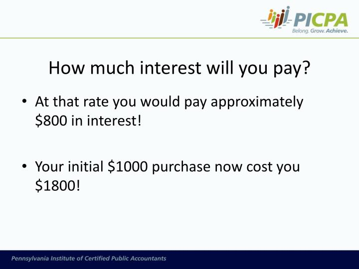 How much interest will you pay?