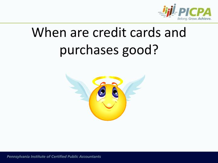 When are credit cards and purchases good?