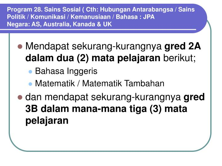 Program 28. Sains Sosial ( Cth: Hubungan Antarabangsa / Sains Politik / Komunikasi / Kemanusiaan / Bahasa : JPA