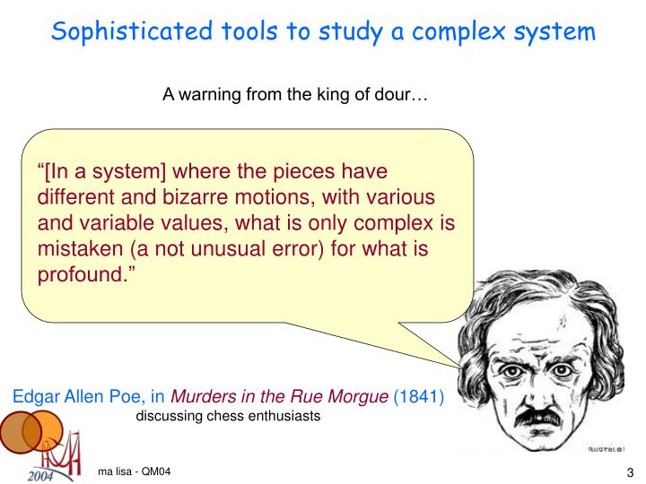 Sophisticated tools to study a complex system