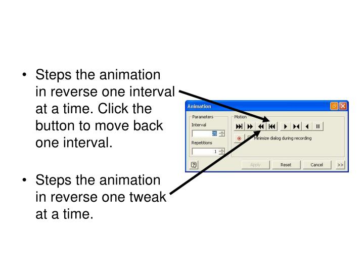 Steps the animation in reverse one interval at a time. Click the button to move back one interval.