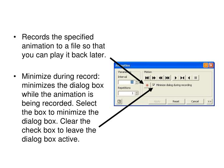 Records the specified animation to a file so that you can play it back later.