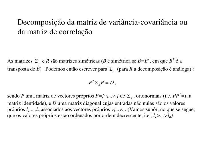 Decomposição da matriz de variância-covariância ou da matriz de correlação