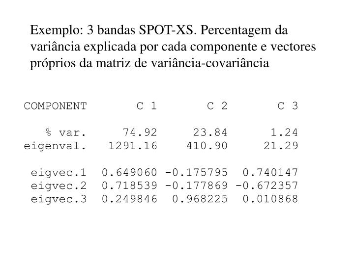 Exemplo: 3 bandas SPOT-XS. Percentagem da variância explicada por cada componente e vectores próprios da matriz de variância-covariância