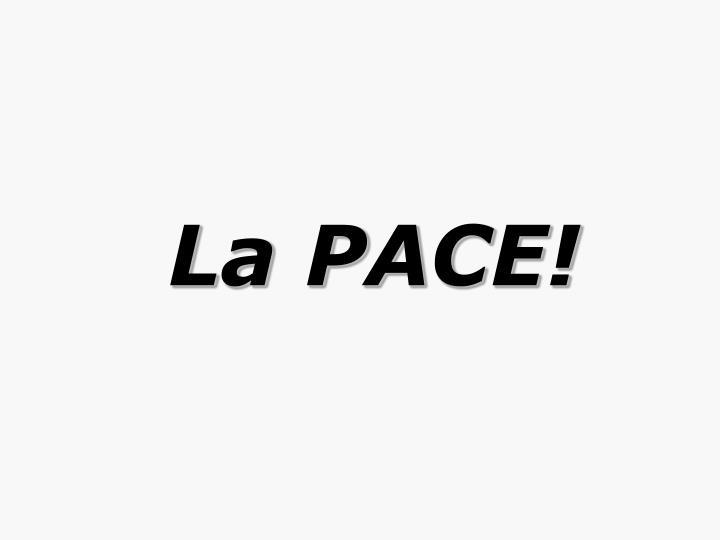 La PACE!