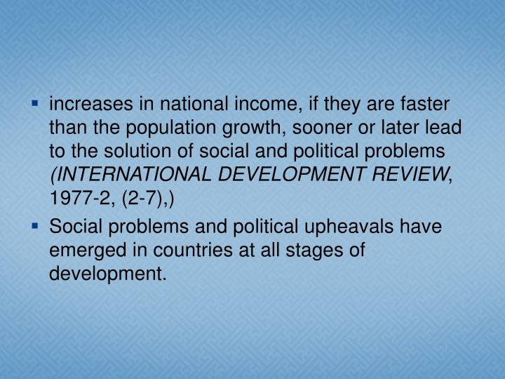 increases in national income, if they are faster than the population growth, sooner or later lead to the solution of social and political problems