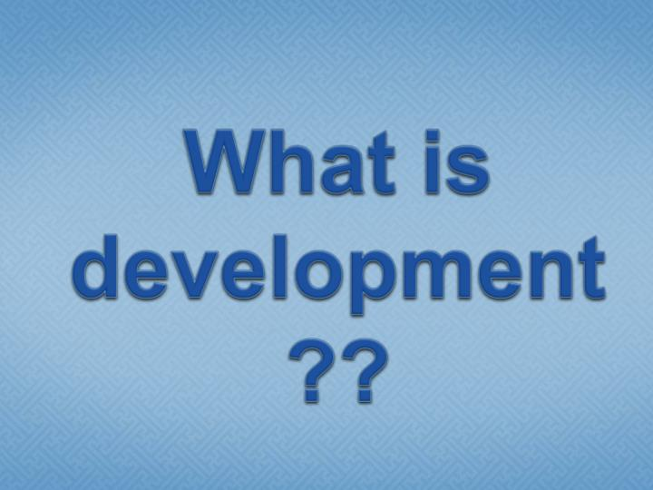 What is development??