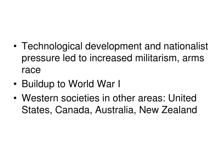 Technological development and nationalist pressure led to increased militarism, arms race