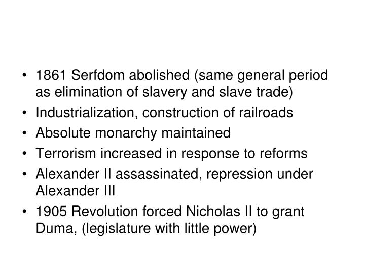 1861 Serfdom abolished (same general period as elimination of slavery and slave trade)