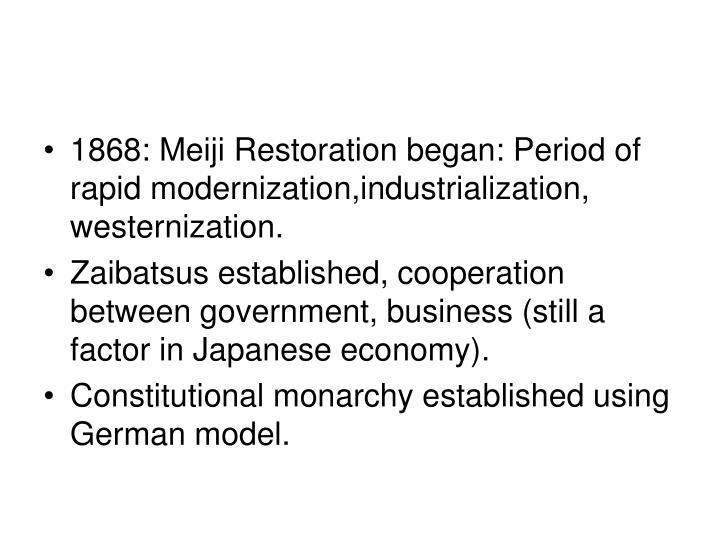 1868: Meiji Restoration began: Period of rapid modernization,industrialization, westernization.