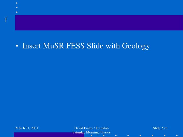 Insert MuSR FESS Slide with Geology