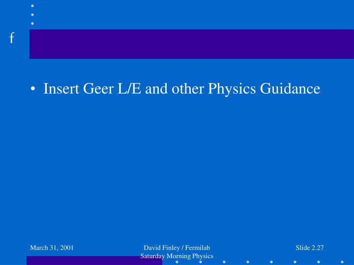 Insert Geer L/E and other Physics Guidance