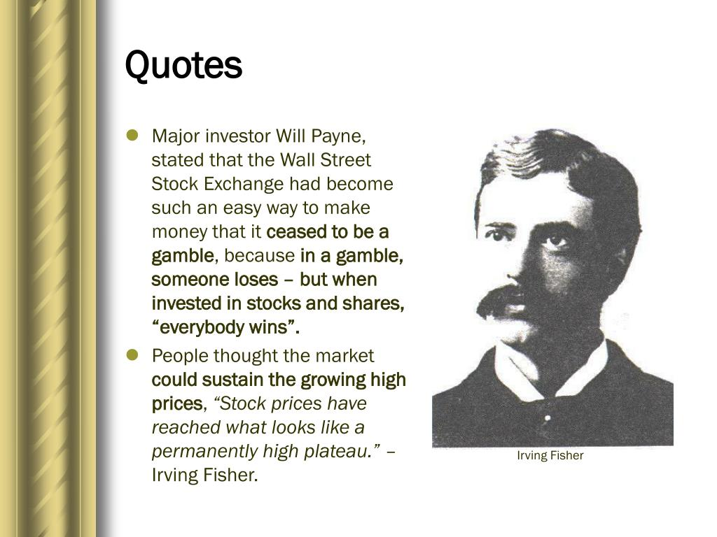 Major investor Will Payne, stated that the Wall Street Stock Exchange had become such an easy way to make money that it