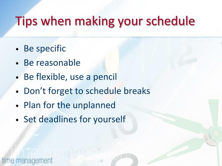 Tips when making your schedule
