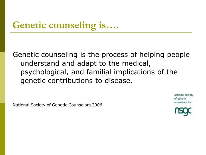 Genetic counseling is….