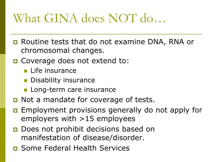 What GINA does NOT do…